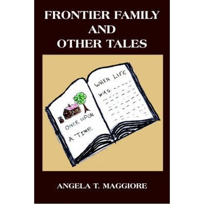 Download [ Frontier Family and Other Tales ] By Maggiore, Angela T ( Author ) [ 2004 ) [ Paperback ] PDF ePub book