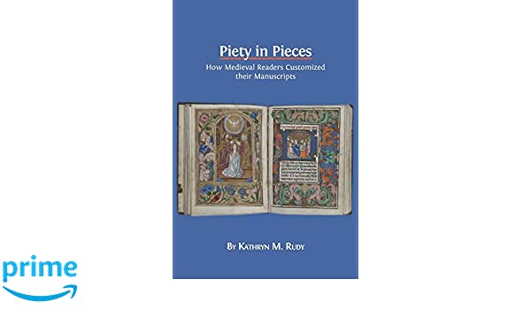 Piety in pieces : how medieval readers customized their manuscripts
