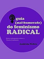 O Guia (mal-humorado) do Feminismo Radical: Takes rabugentos sobre a teoria feminista (Grumpy Guides)