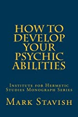 How to Develop Your Psychic Abilities: Institute for Hermetic Studies Monograph Series (Volume 4) Paperback