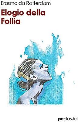 Elogio della follia (Classici): Amazon.es: Erasmo da Rotterdam, Primiceri, S.: Libros en idiomas extranjeros