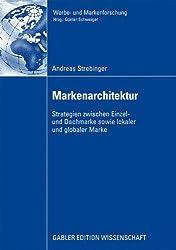 Markenarchitektur: Strategien zwischen Einzel- und Dachmarke sowie lokaler und globaler Marke (Werbe- und Markenforschung)