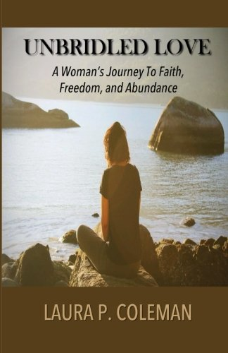 Unbridled Love: A Woman's Journey to Faith, Freedom, and Abundance (Love Open The Door To Your Heart)