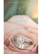 31 Jours de prière pour ton futur mari: Un coeur disposé et une intelligence renouvelée