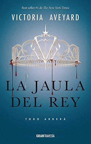 La jaula del rey: Todo arder (La reina roja) (Spanish Edition)