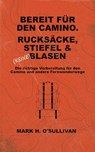 (Bereit für den Camino. Rucksäcke, Stiefel & (keine) Blasen: Die richtige Vorbereitung fur den Camino und andere Fernwanderwege (German Edition))