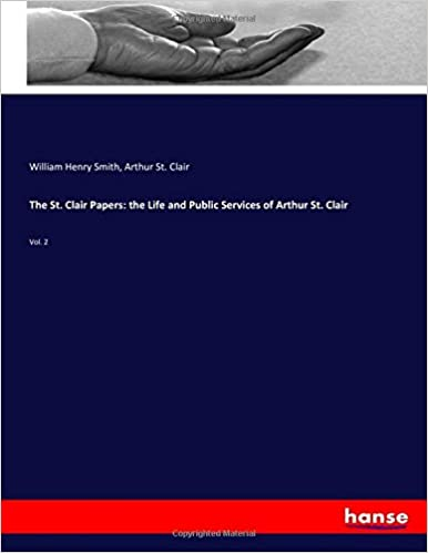The St. Clair Papers: the Life and Public Services of Arthur St. Clair: Vol. 2