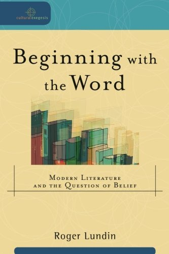 Beginning with the Word: Modern Literature And The Question Of Belief (Cultural Exegesis) by Roger Lundin (Cool Words Beginning With E)