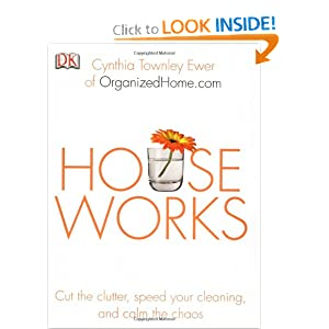 Houseworks: Cut the Clutter, Speed Your Cleaning and Calm the Chaos Cynthia Townley Ewer