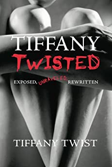 Tiffany Twisted: Exposed, Unraveled, Rewritten (Enhanced Version) by [Twist, Tiffany]