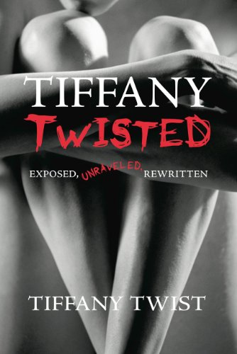 Tiffany Twisted: Exposed, Unraveled, Rewritten (Enhanced Version)
