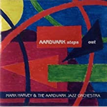 Aardvark Steps Out by Mark Harvey & The Aardvark Jazz Orchestra (1993-05-04)