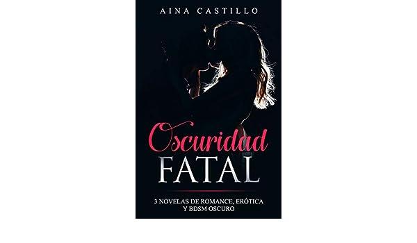 Oscuridad Fatal: 3 Novelas de Romance, Erótica y BDSM Oscuro (Colección de BDSM) eBook: Aina Castillo: Amazon.es: Tienda Kindle