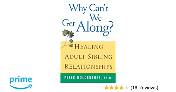 Amazon com: Why Can't We Get Along? Healing Adult Sibling