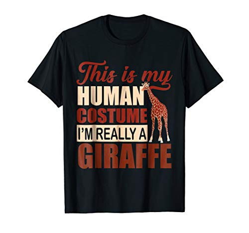 This is My HUMAN COSTUME I'm Really a Giraffe - T-Shirt -