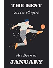 The Best Soccer Players Are Born In JANUARY Journal: Soccer Gifts for Girls/ Boys Funny Lined Notebook, Birthday Gift for Soccer Player & Soccer ... 120 Pages, 6x9, Soft Cover, Matte Finish