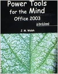 POWER TOOLS FOR THE MIND: OFFICE 2003 WORKBOOK