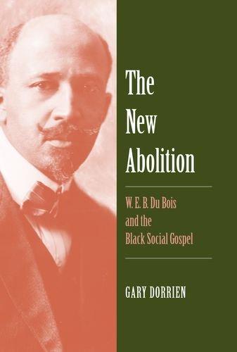The New Abolition: W. E. B. Du Bois and the Black Social Gospel