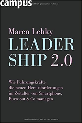 Cover des Buchs: Leadership 2.0: Wie Führungskräfte die neuen Herausforderungen im Zeitalter von Smartphone, Burn-out & Co. managen