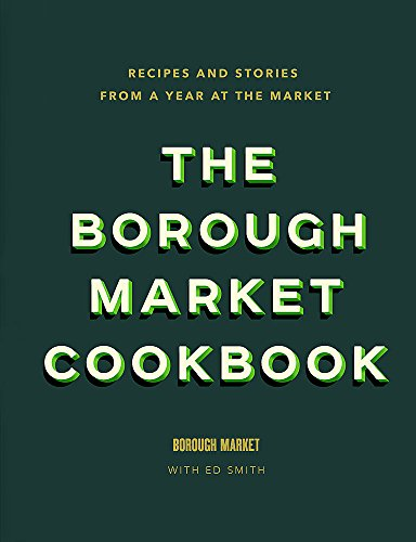 (The Borough Market Cookbook: Recipes and stories from a year at the market)