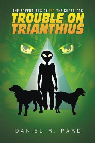 The Adventures Of Elt The Super Dog: Trouble On Trianthius pdf epub
