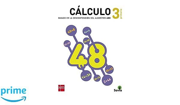 Cuaderno de cálculo: basado en la descomposición del algoritmo ABN. 3 Primaria. Savia - 9788467575989: Amazon.es: José Manuel Ávila Saborido, ...