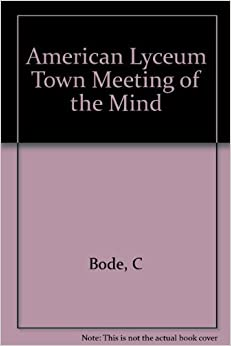 Book The American Lyceum: Town Meeting of the Mind by Carl Bode (1968-11-01)