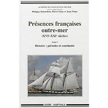 Presences Francaises Outre-mer Xvie-xxie S. T.1: Histoire