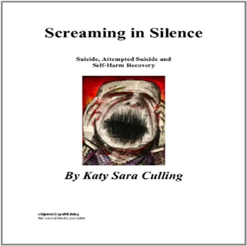 Screaming In Silence Suicide Attempted Suicide And Self Harm Recovery