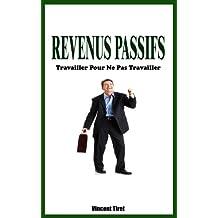 Revenus Passifs - Travailler Pour Ne Pas Travailler (French Edition)