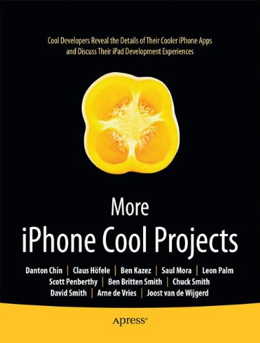 More iPhone Cool Projects: Cool Developers Reveal the Details of their Cooler Apps (Books for Professionals by Professionals)