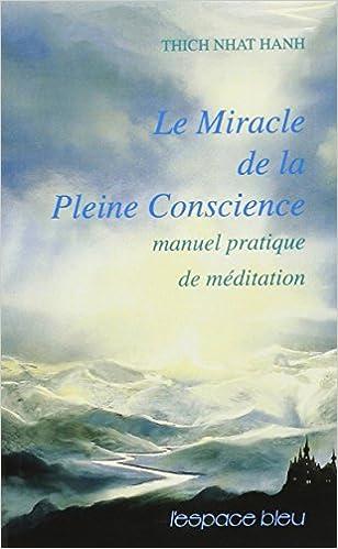 Amazon Fr Le Miracle De La Pleine Conscience Manuel Pratique De Meditation Nhat Hanh Thich Livres