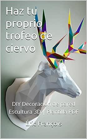 Haz tu proprio trofeo de ciervo: DIY Decoración de pared ...