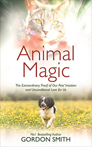 - Animal Magic: The Extraordinary Proof of Our Pets' Intuition and Unconditional Love for Us