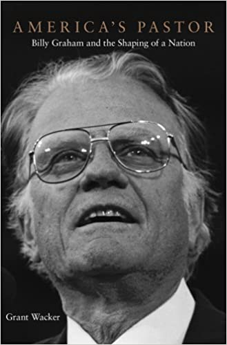 america s pastor billy graham and the shaping of a nation grant