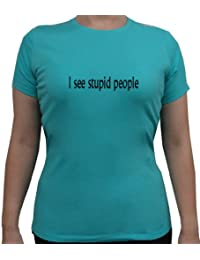 I See Stupid People Junior Fitted Teal T Shirt