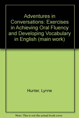 Adventures in Conversation:  Exercises in Achieving Oral Fluency and Developing Vocabulary in English