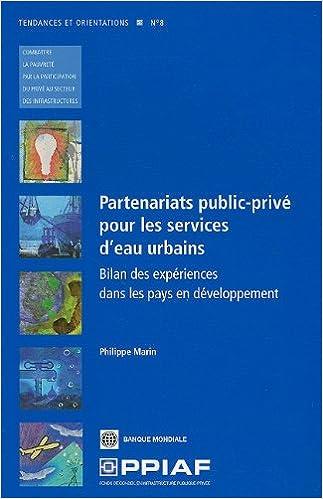 Lire en ligne Partenariats Public-prive Pour Les Services D'eau Urbains: Bilan Des Experiences Dans Les Pays En Developpement pdf ebook