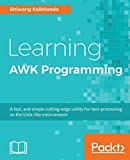 Learning AWK Programming: A fast, and simple