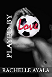 Played by Love (Soccer Romance): A #Played Novella