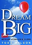 Dream Big, Todd Wilson, 0982194153