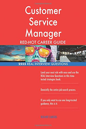 Customer Service Manager RED HOT Career Guide 2555 REAL Interview Questions Paperback April 8 2018