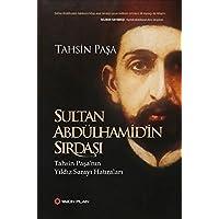 Sultan Abdülhamid'in Sırdaşı: Tahsin Paşa'nın Yıldız Sarayı Hatıraları