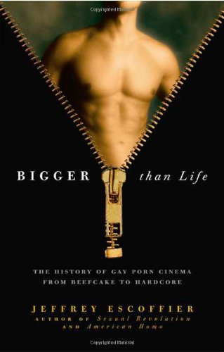 Read Online Bigger Than Life: The History of Gay Porn Cinema from Beefcake to Hardcore PDF