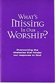 What's Missing in Our Worship? Overcoming…