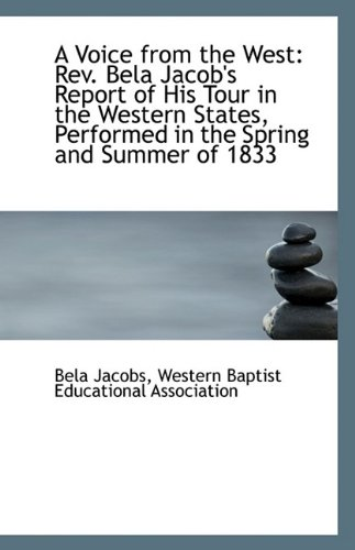 Read Online A Voice from the West: Rev. Bela Jacob's Report of His Tour in the Western States, Performed in the pdf