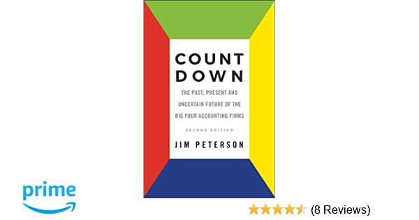Count down the past present and uncertain future of the big four count down the past present and uncertain future of the big four accounting firms second edition jim peterson 9781787147010 amazon books fandeluxe Choice Image
