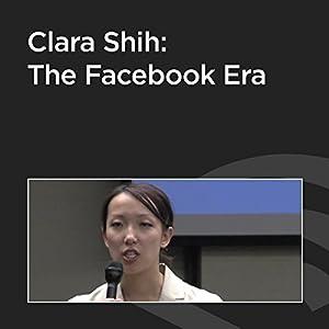 Clara Shih: The Facebook Era Speech