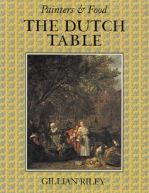 The Dutch Table: Gastronomy in the Golden Age of the Netherlands (Painters and Food Series)