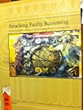 Attacking Faulty Reasoning : A Practical Guide to Fallacy-Free Arguments, Damer, T. Edward, 0495199354